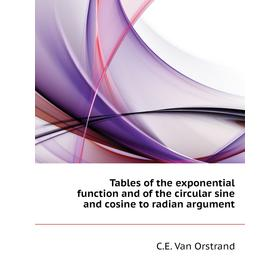 Tables of the exponential function and of the circular sine and cosine to radian argument|. C.E. Van