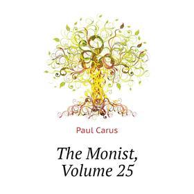 The Monist, Volume 25