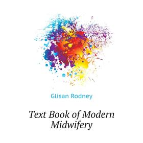 Text Book of Modern Midwifery|. Glisan Rodney
