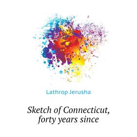 Sketch of Connecticut, forty years since|. Lathrop Jerusha