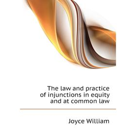 The law and practice of injunctions in equity and at common law|. Joyce William
