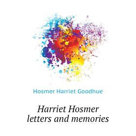 Harriet Hosmer letters and memories|. Hosmer Harriet Goodhue