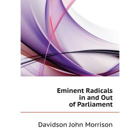 Eminent Radicals in and Out of Parliament. Davidson John Morrison
