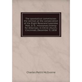 Книга The apostolical commission: the sermon at the consecration of the Right Reverand Leonidas Polk