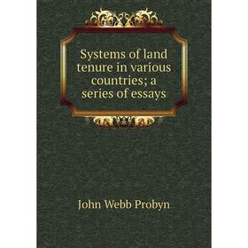 Systems of land tenure in various countries; a series of essays