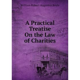 Книга A Practical Treatise On the Law of Charities